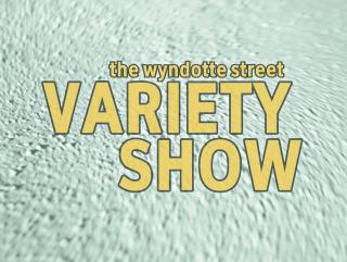 The Wyndotte Street Variety Show